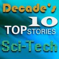 Top 10 Sci-Tech Stories Of The Decade